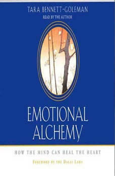 Emotional Alchemy: How the Mind Can Heal the Heart, Tara Bennett-Goleman