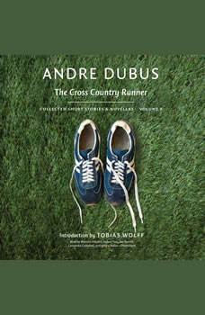 The Cross Country Runner: Collected Short Stories and Novellas, Volume 3 Collected Short Stories and Novellas, Volume 3, Andre Dubus