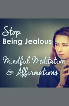 Stop Being Jealous - Mindful Meditation & Affirmations, Joel Thielke