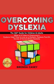 OVERCOMING DYSLEXIA: The 360 Guide for Children & Adults.  What Is It? How to Overcome It.  Dyslexia Help? How to Live as a Dyslexic. Dyslexia Tool-Kit.  Stories of Extraordinary Dyslexia. NEW VERSION, BRENDA CASEY