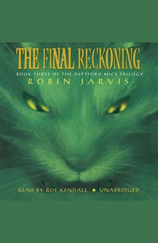 The Final Reckoning: The Deptford Mice Trilogy, Book 3 The Deptford Mice Trilogy, Book 3, Robin Jarvis
