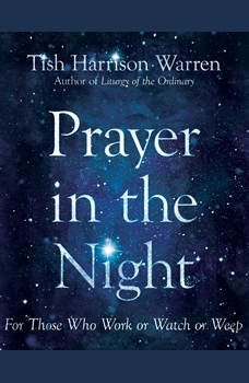 Prayer in the Night: For Those Who Work or Watch or Weep, Tish Harrison Warren