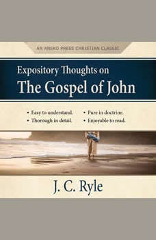 Expository Thoughts on the Gospel of John, J. C. Ryle