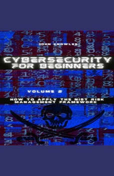 Cybersecurity For Beginners: How to apply the NIST Risk Management Framework, John Knowles