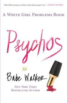 Psychos: A White Girl Problems Book, Babe Walker