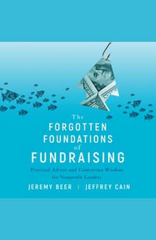 The Forgotten Foundations of Fundraising: Practical Advice and Contrarian Wisdom for Nonprofit Leaders, Jeremy Beer