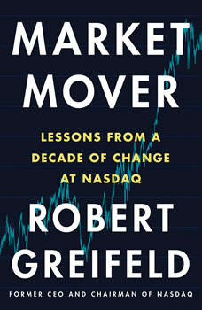 Market Mover: Lessons from a Decade of Change at Nasdaq, Robert Greifeld