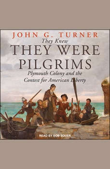 They Knew They Were Pilgrims: Plymouth Colony and the Contest for American Liberty, John G. Turner