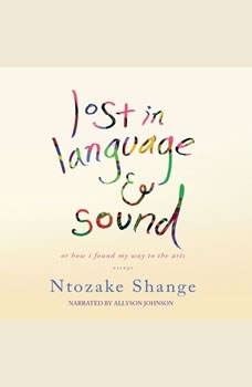 Lost in Language and Sound: or, How I Found My Way to the Arts; Essays or, How I Found My Way to the Arts; Essays, Ntozake Shange