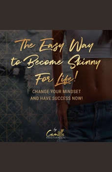 The easy way to become skinny for life! Change your mindset and have success now, Camilla Kristiansen
