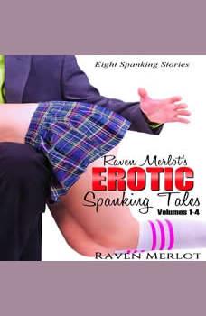 Raven Merlot's Erotic Spanking Tales: Volumes 1-4: Eight Spanking Stories, Raven Merlot