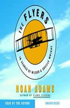 The Flyers: In Search of Wilbur & Orville Wright, Noah Adams