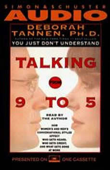 Talking from 9 to 5: How Women's and Men's Conversational Styles Affect Who Gets Heard, Who Gets Credit, and What Gets Done at Work, Deborah Tannen