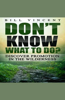 Don't Know What to Do?: Discover Promotion in the Wilderness, Bill Vincent