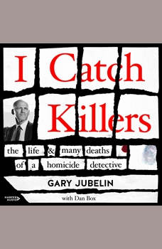 I Catch Killers: The Life and Many Deaths of a Homicide Detective, Gary Jubelin