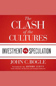 The Clash of the Cultures: Investment vs. Speculation, John C. Bogle