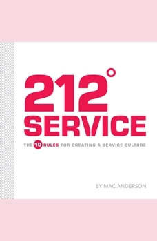 212 Service: The 10 Rules for Creating a Service Culture, Mac Anderson