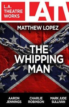 The Whipping Man:  , Matthew Lopez