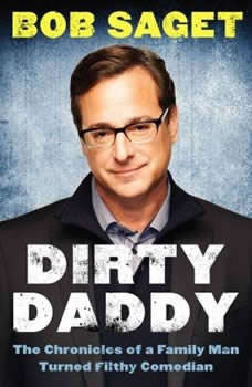 Dirty Daddy: The Chronicles of a Family Man Turned Filthy Comedian The Chronicles of a Family Man Turned Filthy Comedian, Bob Saget