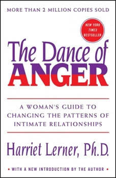 The Dance of Anger: A Woman's Guide to Changing the Pattersn of Intimate Relationships, Harriet Lerner