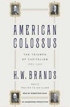 American Colossus: The Triumph of Capitalism, 1865-1900 The Triumph of Capitalism, 1865-1900, H. W. Brands