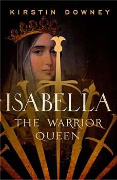 Isabella: The Warrior Queen, Kirstin Downey