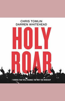 Holy Roar: 7 Words That Will Change The Way You Worship 7 Words That Will Change The Way You Worship, Chris Tomlin