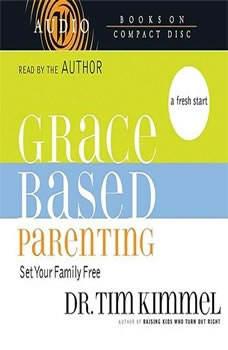 Grace-Based Parenting, Tim Kimmel