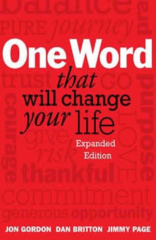 One Word That Will Change Your Life: Expanded Edition, Jon Gordon