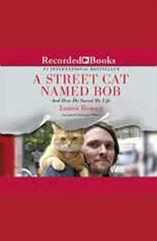 A Street Cat Named Bob: And How He Saved My Life, James Bowen