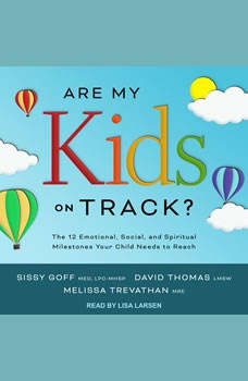 Are My Kids on Track?: The 12 Emotional, Social, and Spiritual Milestones Your Child Needs to Reach The 12 Emotional, Social, and Spiritual Milestones Your Child Needs to Reach, MEd Goff