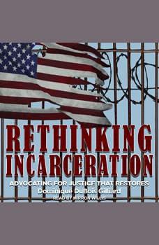 Rethinking Incarceration: Advocating for Justice That Restores, Dominique DuBois Gilliard