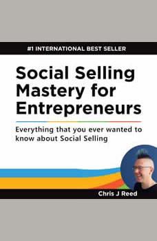 Social Selling Mastery for Entrepreneurs, Chris J Reed
