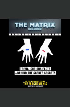 The Matrix Decoded: Trivia, Curious Facts And Behind The Scenes Secrets � Of The Film Directed By The Wachowskis, Filmic Life