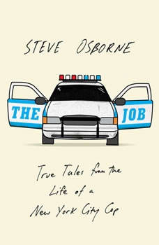 The Job: True Tales from the Life of a New York City Cop True Tales from the Life of a New York City Cop, Steve Osborne