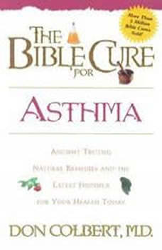 The Bible Cure for Asthma: Ancient Truths, Natural Remedies and the Latest Findings for Your Health Today, Don Colbert