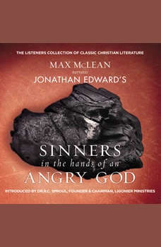 Jonathan Edwards' Sinners in the Hands of an Angry God: The Most Powerful Sermon Ever Preached on American Soil, Max McLean