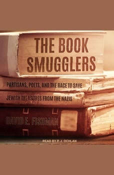 The Book Smugglers: Partisans, Poets, and the Race to Save Jewish Treasures from the Nazis, David E. Fishman