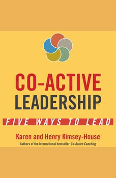 Co-Active Leadership: Five Ways to Lead, Karen Kimsey-House