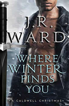 Where Winter Finds You: A Caldwell Christmas, J.R. Ward