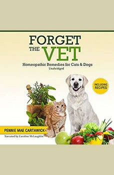 FORGET THE VET: Homeopathic Remedies for Cats & Dogs., Pennie Mae Cartawick