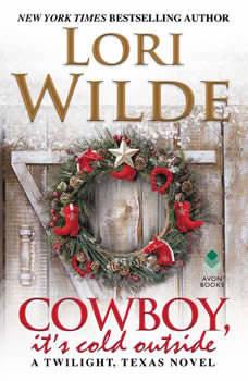 Cowboy, It's Cold Outside: A Twilight, Texas Novel, Lori Wilde
