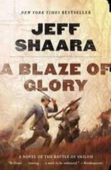A Blaze of Glory: A Novel of the Battle of Shiloh, Jeff Shaara