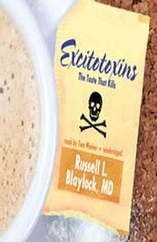 Excitotoxins: The Taste That Kills, Russell L. Blaylock, MD