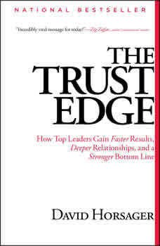 The Trust Edge: How Top Leaders Gain Faster Results, Deeper Relationships, and a Strong Bottom Line, David Horsager