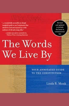 The Words We Live By: Your Annotated Guide to the Constitution, Linda R. Monk