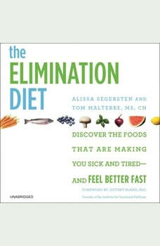 The Elimination Diet: Discover the Foods That Are Making You Sick and Tired--and Feel Better Fast, Tom Malterre