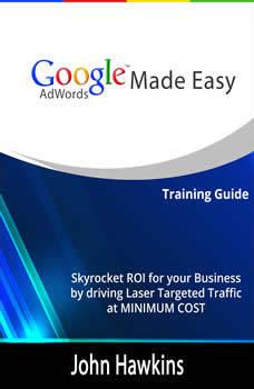 Google AdWords Made Easy, John Hawkins