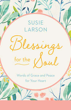 Blessings for the Soul: Words of Grace and Peace For Your Heart, Susie Larson