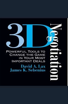 3-D Negotiation: Powerful Tools for Changing the Game in Your Most Important Deals, David Lax
